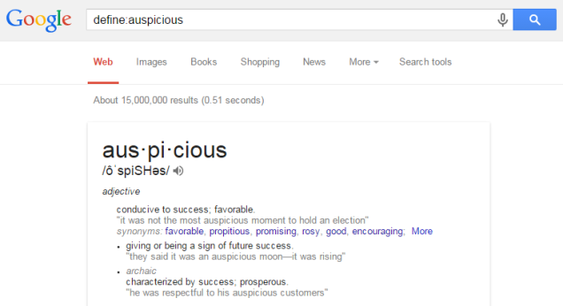 "A Google search like ""define:auspicious"" will automatically pull up a dictionary definition"